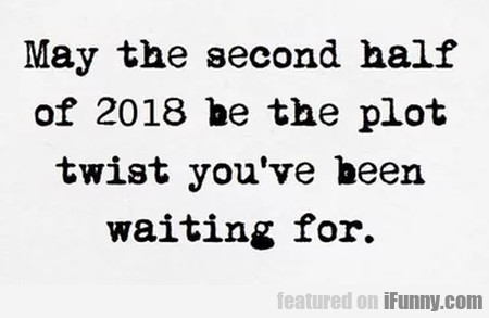 May The Second Half Of 2018 Be The Plot Twist...