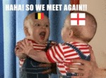 Haha! So We Meet Again! Belgium - England