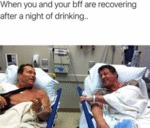 When You And Your Bff Are Recovering After A...