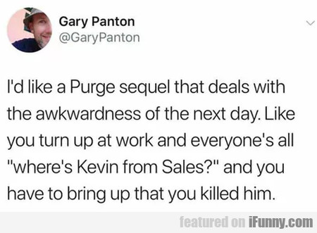 I'd Like A Purge Sequel That Deals With The...