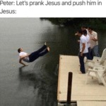 Peter - Let's Prank Jesus And Push Him In...