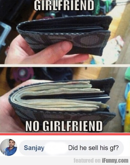 Girlfriend - No Girlfriend - Did He Sell His Gf?