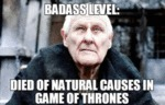 Badass Level - Died Of Natural Causes In Game Of..