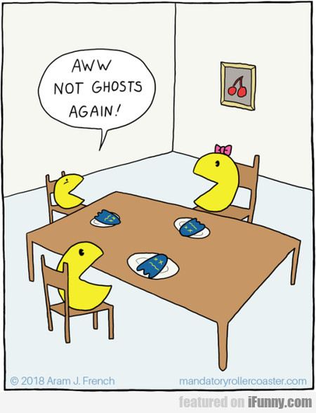 Aww! Not Ghosts Again!