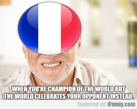 When You're Champion Of The World But The World...