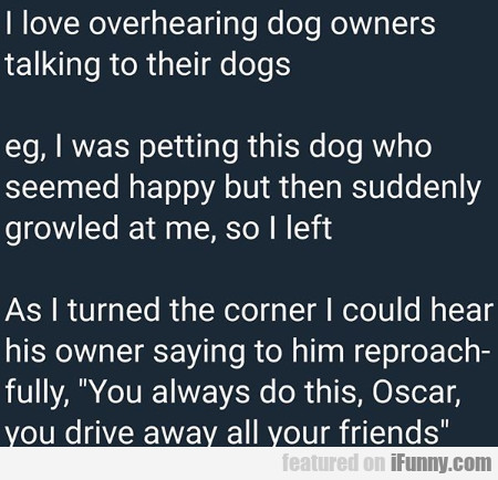 I Love Overhearing Dog Owners Talking To Their...