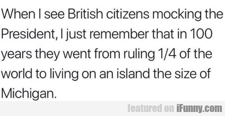 When I See British Citizens Mocking The...