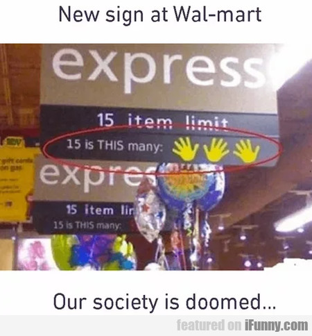New Sign At Wal-mart - Our Society Is Doomed...
