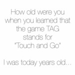 How Old Were You When You Learned That The...