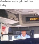Vin Diesel Was My Bus Driver Today...
