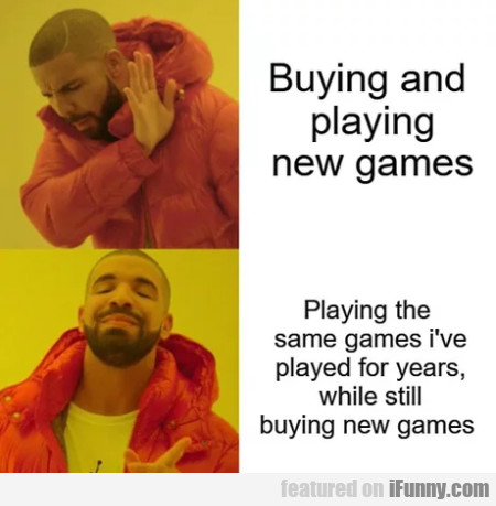 Buying And Playing New Games - Playing The Same...