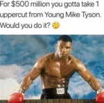For $500 Million You Gotta Take 1 Uppercut From...