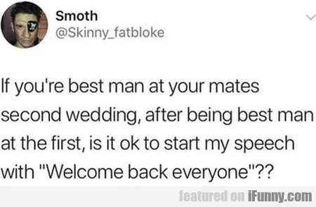 If You're Best Man At Your Mates Second Wedding...