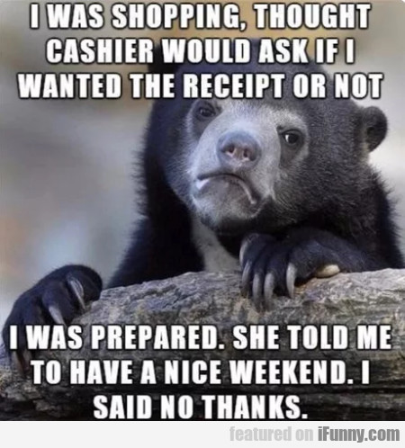 I Was Shoppin, Thought Cashier Would Ask If...