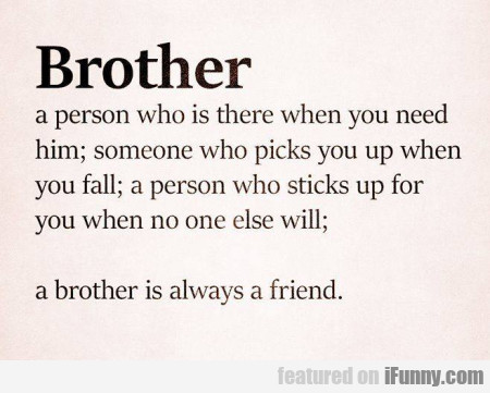 Brother - A Person Who Is There When You Need..