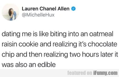 Dating Me Is Like Biting Into A Oatmeal...
