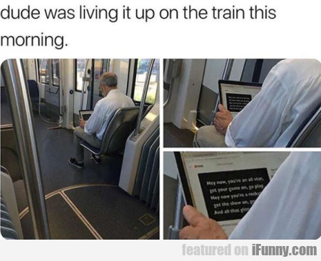 Dude Was Living It Up On The Train This Morning...