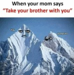 When Your Mom Says Take Your Brother With...