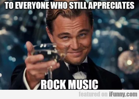 To Everyone Who Still Appreciates Rock Music