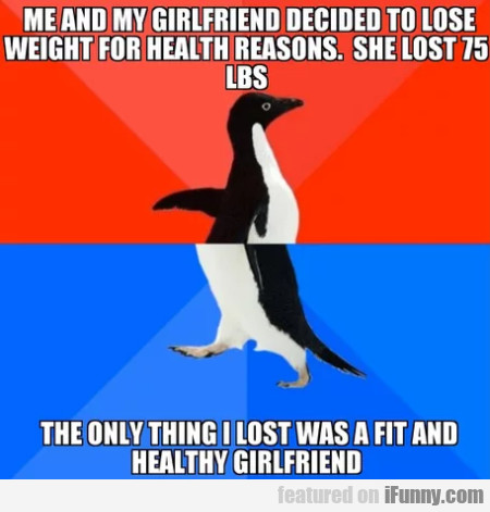 Me And My Girlfriend Decided To Lose Weight...
