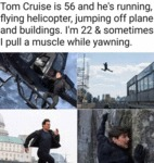 Tom Cruise Is 56 And He's Running, Flying...