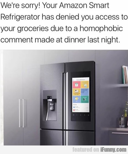 We're Sorry! Your Amazon Smart Refrigerator...
