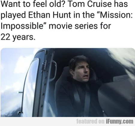 Want To Feel Old? - Tom Cruise Has Played Ethan...