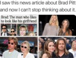 I Saw This News Article About Brad Pitt And Now...