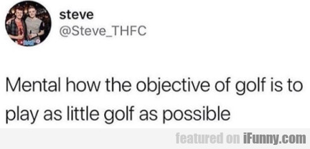 Mental How The Objective Of Golf Is To Play As...