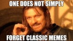 One Does Not Simply Forget Classic Memes...