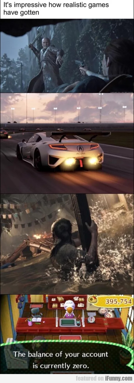 It's impressive how realistic game have gotten...