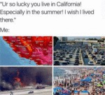 Ur So Lucky You Live In California! Especially...