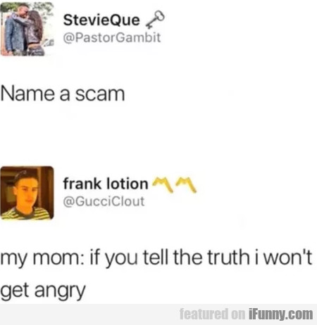 Name A Scam - My Mom - If You Tell The Truth...