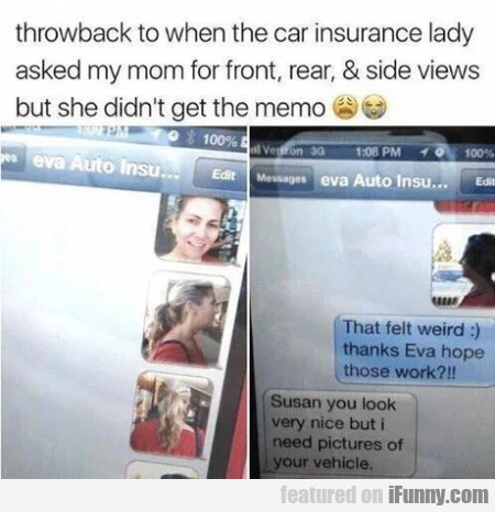 Throwback To When The Car Insurance Lady Asked...