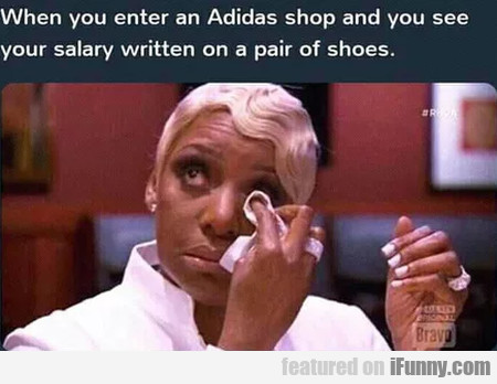 When You Enter An Adidas Shop And You See....