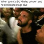 When You At A Dj Khaled Concert And He...
