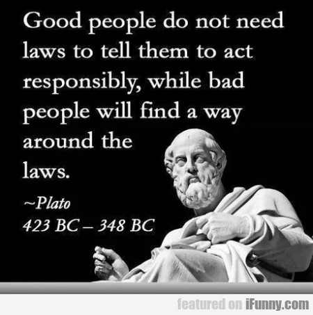 Good people do not need laws to tell them to act..