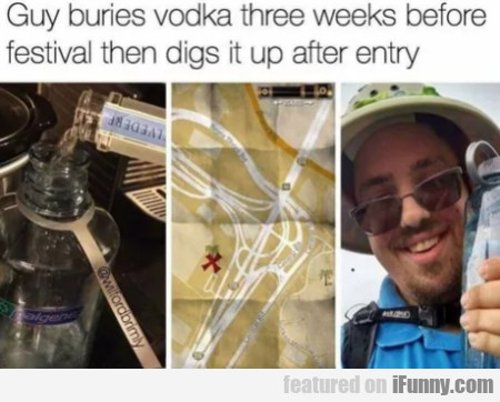 Guy Buries Vodka Three Weeks Before Festival...