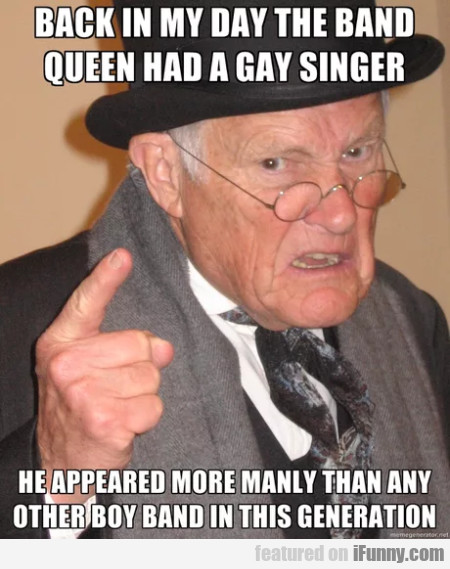 Back In My Day The Band Queen Had A Gay Singer...