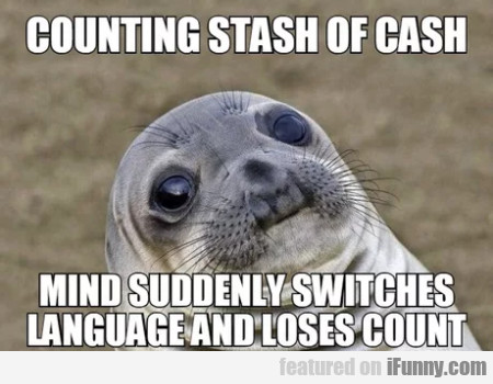 Counting Stash Of Cash - Mind Suddenly...