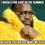 I Wear A Fur Coat In The Summer Because You...