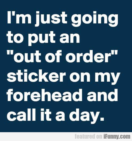 I'm Just Going To Put An Out Of Order Sticker...