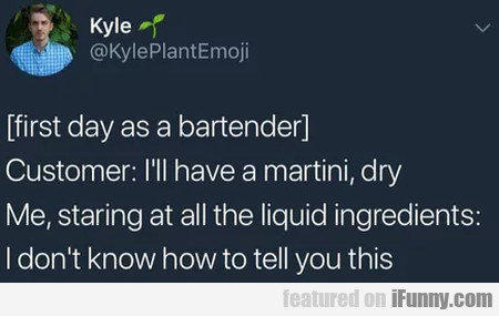 First Day As A Bartender - Customer - I'll Have...
