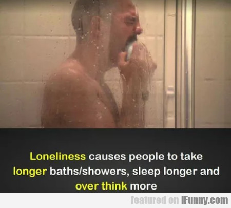 Loneliness Causes People To Take Longer...