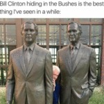 Bill Clinton Hiding In The Bushes Is The Best...