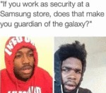 If You Work As Security At A Samsung Store...