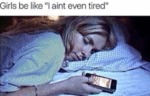 Girls Be Like - I Ain't Even Tired...
