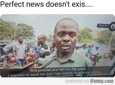 Perfect News Doesn't Exis... She Jumped...