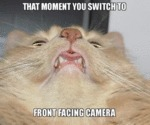 That Moment You Switch To Front Facing Camera...