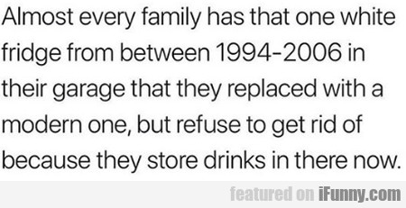 Almost Every Family Has That One White Fridge...
